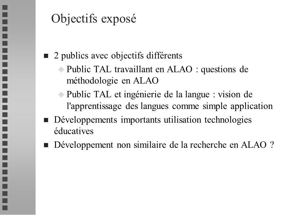 Objectifs exposé n 2 publics avec objectifs différents u Public TAL travaillant en ALAO : questions de méthodologie en ALAO u Public TAL et ingénierie