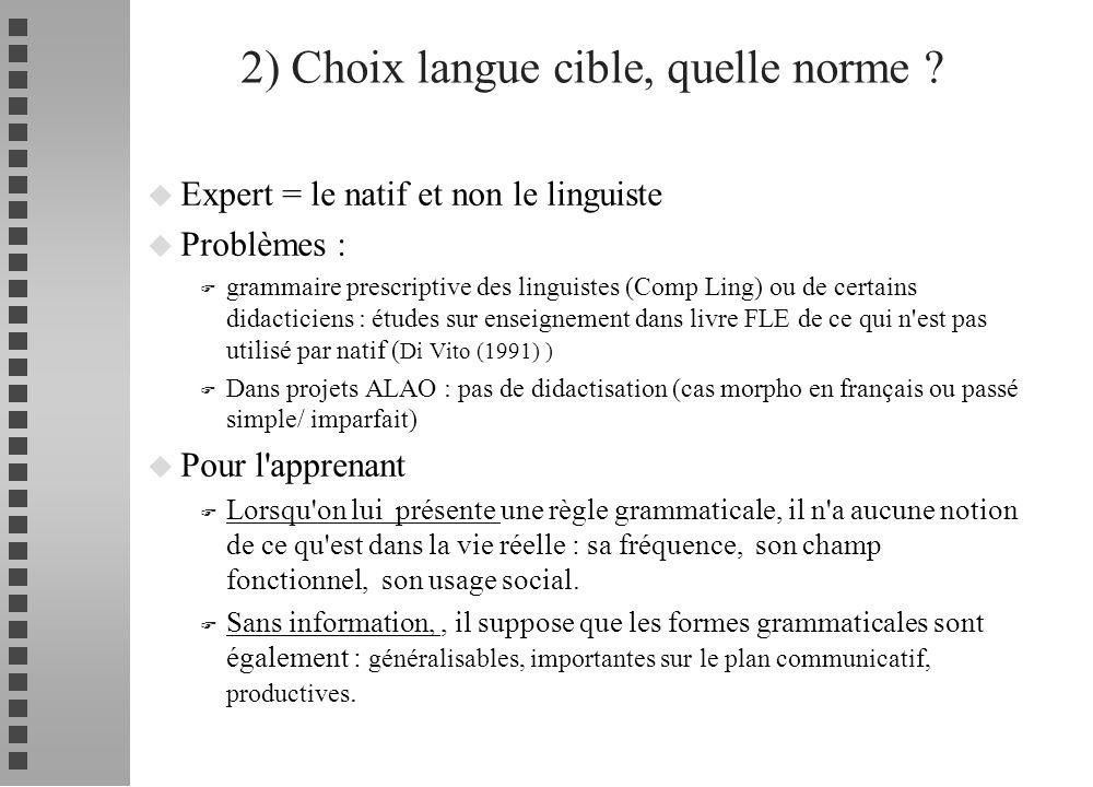 u Expert = le natif et non le linguiste u Problèmes : F grammaire prescriptive des linguistes (Comp Ling) ou de certains didacticiens : études sur ens