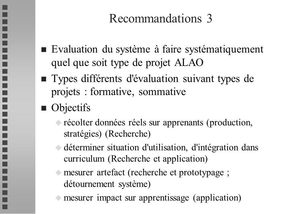 n Evaluation du système à faire systématiquement quel que soit type de projet ALAO n Types différents d'évaluation suivant types de projets : formativ