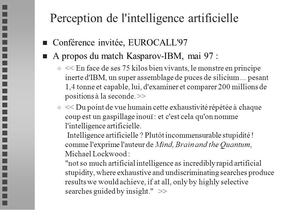 Perception de l'intelligence artificielle n Conférence invitée, EUROCALL'97 n A propos du match Kasparov-IBM, mai 97 : u >