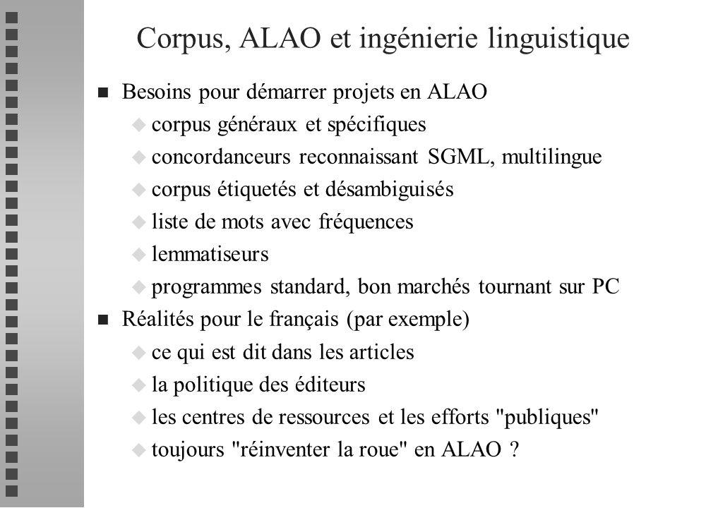n Besoins pour démarrer projets en ALAO u corpus généraux et spécifiques u concordanceurs reconnaissant SGML, multilingue u corpus étiquetés et désamb