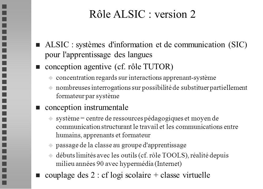 n ALSIC : systèmes d'information et de communication (SIC) pour l'apprentissage des langues n conception agentive (cf. rôle TUTOR) u concentration reg