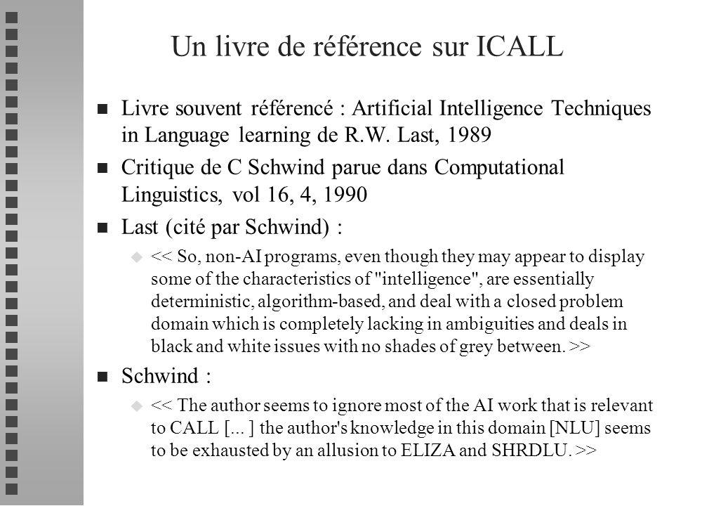 Un livre de référence sur ICALL n Livre souvent référencé : Artificial Intelligence Techniques in Language learning de R.W. Last, 1989 n Critique de C