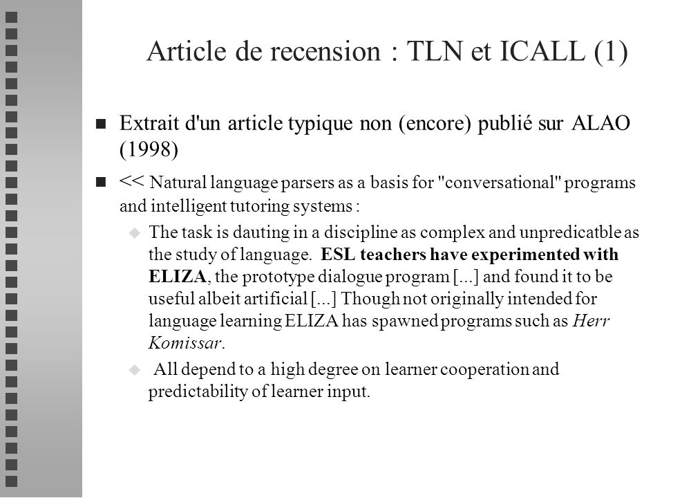 n article juillet 98 de Chapelle dans LLTJ : Multimedia CALL : lessons to be learned from research on instructed SLA u 1) the linguistic characteristics of target language input need to be made salient.
