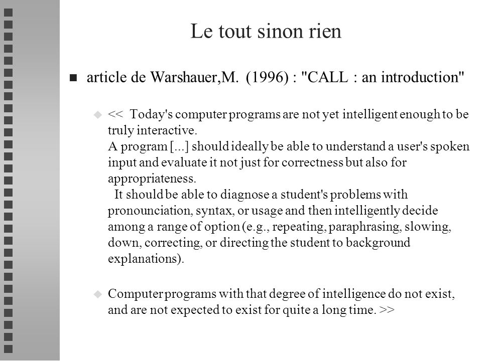 Environnement pour recherche sur l acquisition n Connexionisme et modèle de compétition : u simulation acquisition déclinaison en allemand (1989) Semantic cues Phonological representation Explicit case cues 5 first 3 consonans next two vowels next 3 consonnants next 2 vowels last 3 consonants Case hidden units (10) Extra hidden units (7) output units (6) der die das den dem des 11 17 Gender/number hidden units (20)
