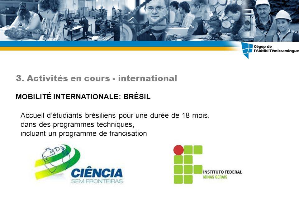 MOBILITÉ INTERNATIONALE: BRÉSIL 3. Activités en cours - international Accueil détudiants brésiliens pour une durée de 18 mois, dans des programmes tec