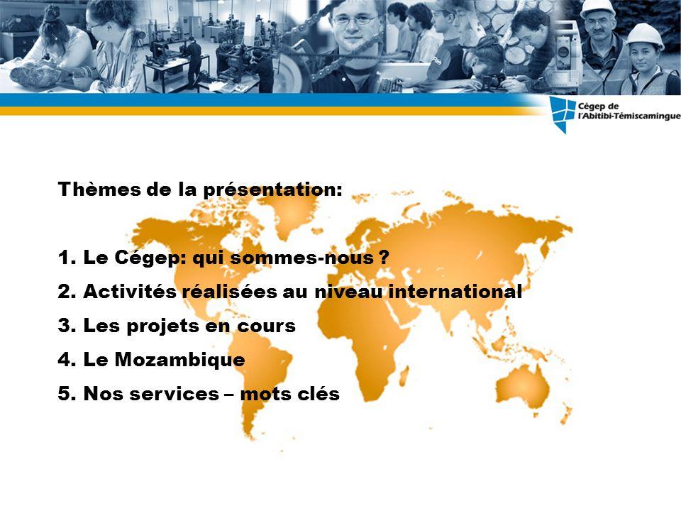 Thèmes de la présentation: 1. Le Cégep: qui sommes-nous ? 2. Activités réalisées au niveau international 3. Les projets en cours 4. Le Mozambique 5. N
