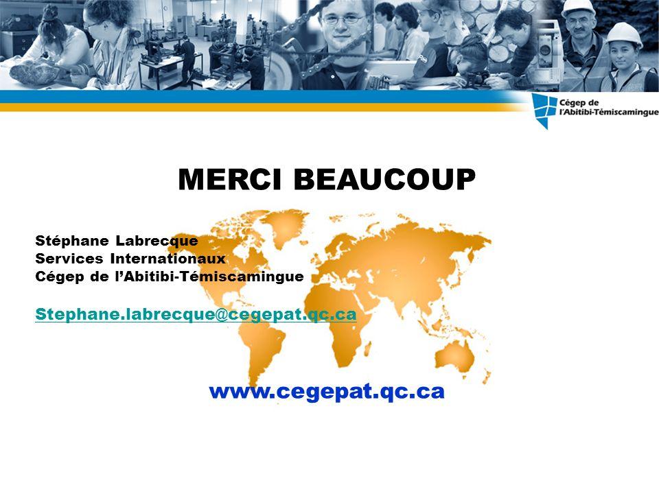 MERCI BEAUCOUP Stéphane Labrecque Services Internationaux Cégep de lAbitibi-Témiscamingue Stephane.labrecque@cegepat.qc.ca www.cegepat.qc.ca