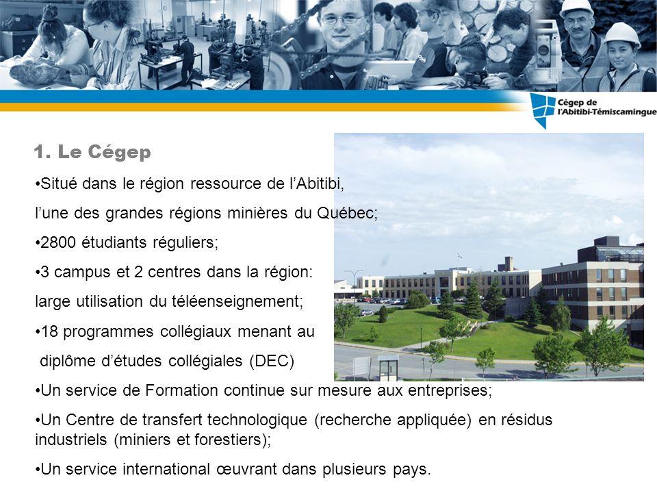 Situé dans le région ressource de lAbitibi, lune des grandes régions minières du Québec; 2800 étudiants réguliers; 3 campus et 2 centres dans la régio