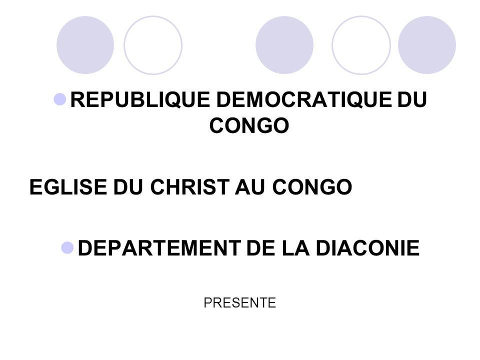 REPUBLIQUE DEMOCRATIQUE DU CONGO EGLISE DU CHRIST AU CONGO DEPARTEMENT DE LA DIACONIE PRESENTE