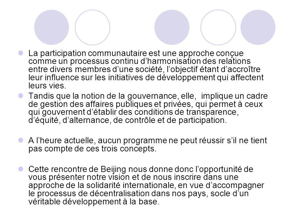 En tout état de cause, notre vision se focalise autour de trois concepts de base, qui sont : 1.la participation communautaire, 2.la bonne gouvernance et 3.les droits humains.