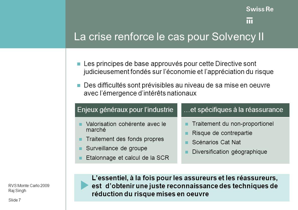 La crise renforce le cas pour Solvency II Valorisation cohérente avec le marché Traitement des fonds propres Surveillance de groupe Etalonnage et calc