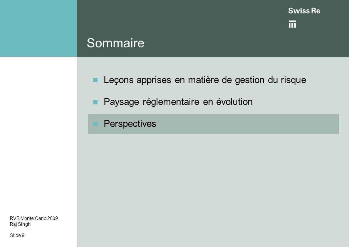 Sommaire RVS Monte Carlo 2009 Raj Singh Leçons apprises en matière de gestion du risque Paysage réglementaire en évolution Perspectives Slide 9