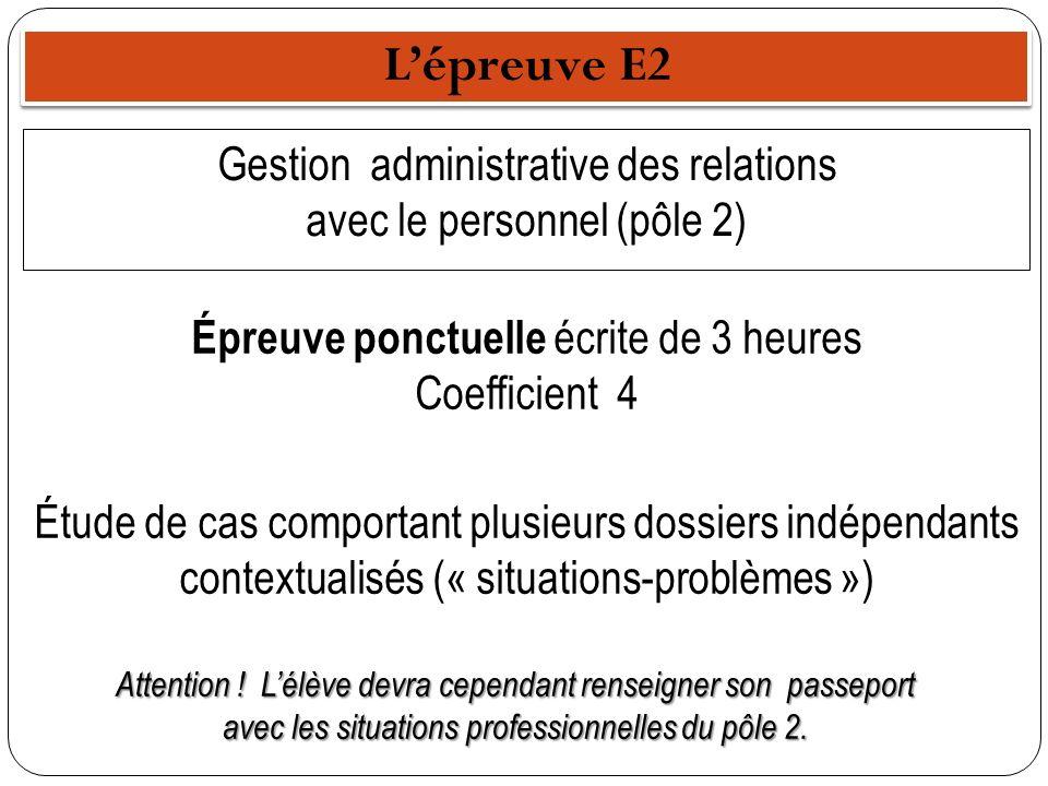 Lépreuve E2 Gestion administrative des relations avec le personnel (pôle 2) Épreuve ponctuelle écrite de 3 heures Coefficient 4 Étude de cas comportan