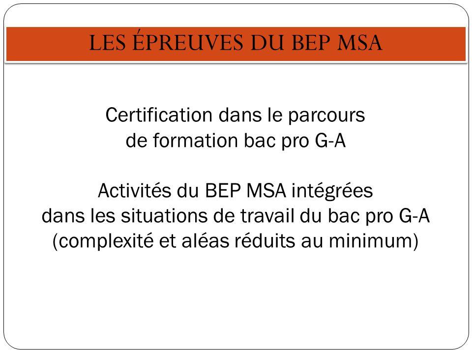 LES ÉPREUVES DU BEP MSA Certification dans le parcours de formation bac pro G-A Activités du BEP MSA intégrées dans les situations de travail du bac p
