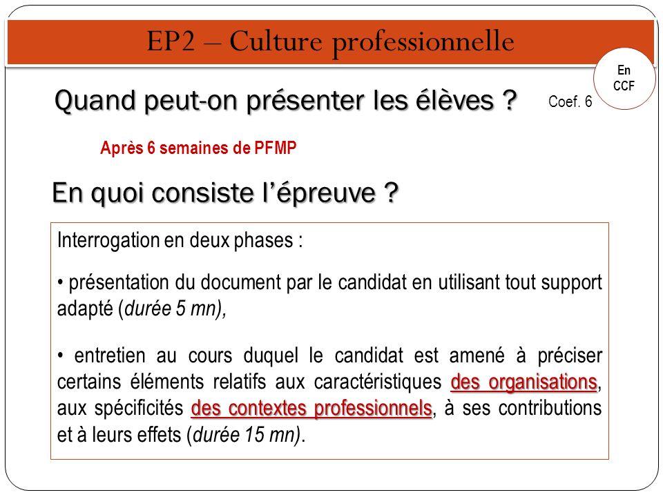 EP2 – Culture professionnelle En CCF Quand peut-on présenter les élèves ? Après 6 semaines de PFMP Interrogation en deux phases : présentation du docu