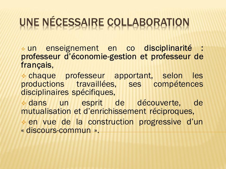 un enseignement en co disciplinarité : professeur déconomie-gestion et professeur de français, chaque professeur apportant, selon les productions trav