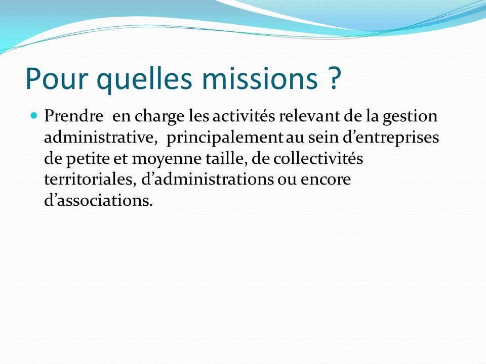 Pour quelles missions ? Prendre en charge les activités relevant de la gestion administrative, principalement au sein dentreprises de petite et moyenn