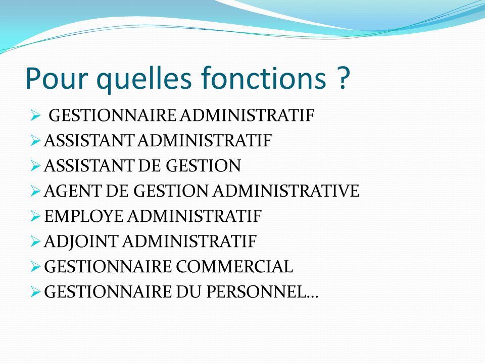 Pour quelles fonctions ? GESTIONNAIRE ADMINISTRATIF ASSISTANT ADMINISTRATIF ASSISTANT DE GESTION AGENT DE GESTION ADMINISTRATIVE EMPLOYE ADMINISTRATIF