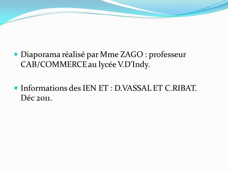 Diaporama réalisé par Mme ZAGO : professeur CAB/COMMERCE au lycée V.DIndy. Informations des IEN ET : D.VASSAL ET C.RIBAT. Déc 2011.