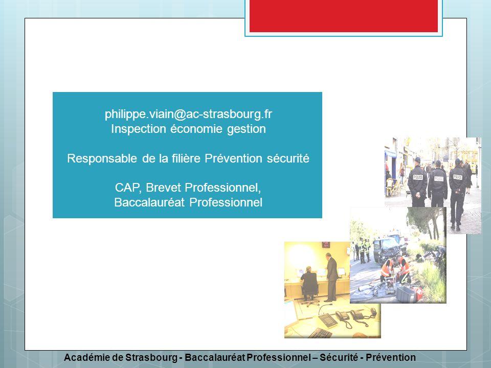 Académie de Strasbourg - Baccalauréat Professionnel – Sécurité - Prévention Bac Pro Sécurité Prévention philippe.viain@ac-strasbourg.fr Inspection éco