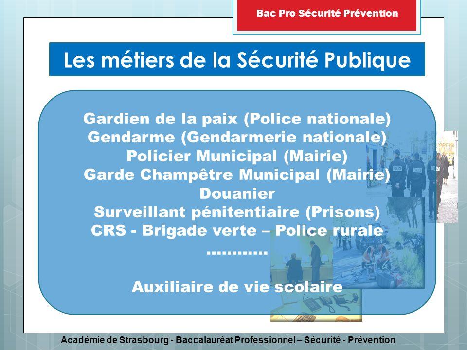 Académie de Strasbourg - Baccalauréat Professionnel – Sécurité - Prévention Bac Pro Sécurité Prévention Les métiers de la Sécurité Publique Gardien de