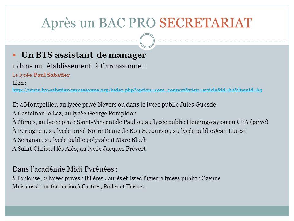 Après un BAC PRO SECRETARIAT Un BTS assistant de manager 1 dans un établissement à Carcassonne : Le lycée Paul Sabatier Lien : http://www.lyc-sabatier