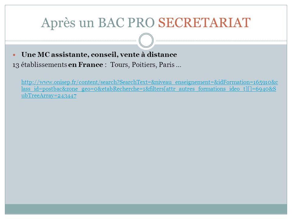 Après un BAC PRO SECRETARIAT Une MC assistante, conseil, vente à distance 13 établissements en France : Tours, Poitiers, Paris … http://www.onisep.fr/