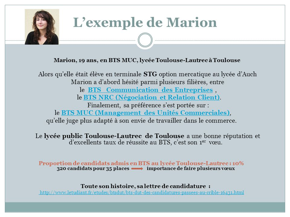 Lexemple de Marion Marion, 19 ans, en BTS MUC, lycée Toulouse-Lautrec à Toulouse Alors quelle était élève en terminale STG option mercatique au lycée