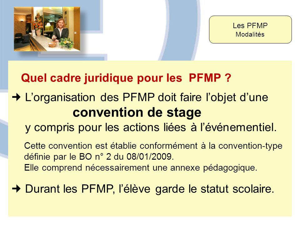 Quel cadre juridique pour les PFMP ? Lorganisation des PFMP doit faire lobjet dune convention de stage y compris pour les actions liées à lévénementie