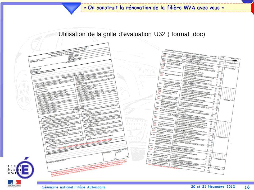 16 Séminaire national Filière Automobile 20 et 21 Novembre 2012 « On construit la rénovation de la filière MVA avec vous » Utilisation de la grille dévaluation U32 ( format.doc)