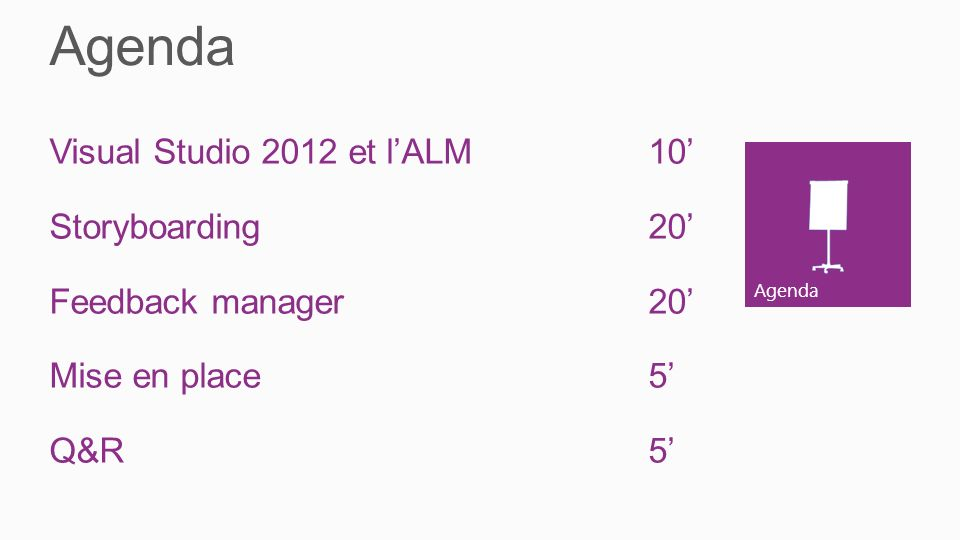 Agenda Visual Studio 2012 et lALM10 Storyboarding20 Feedback manager20 Mise en place5 Q&R5