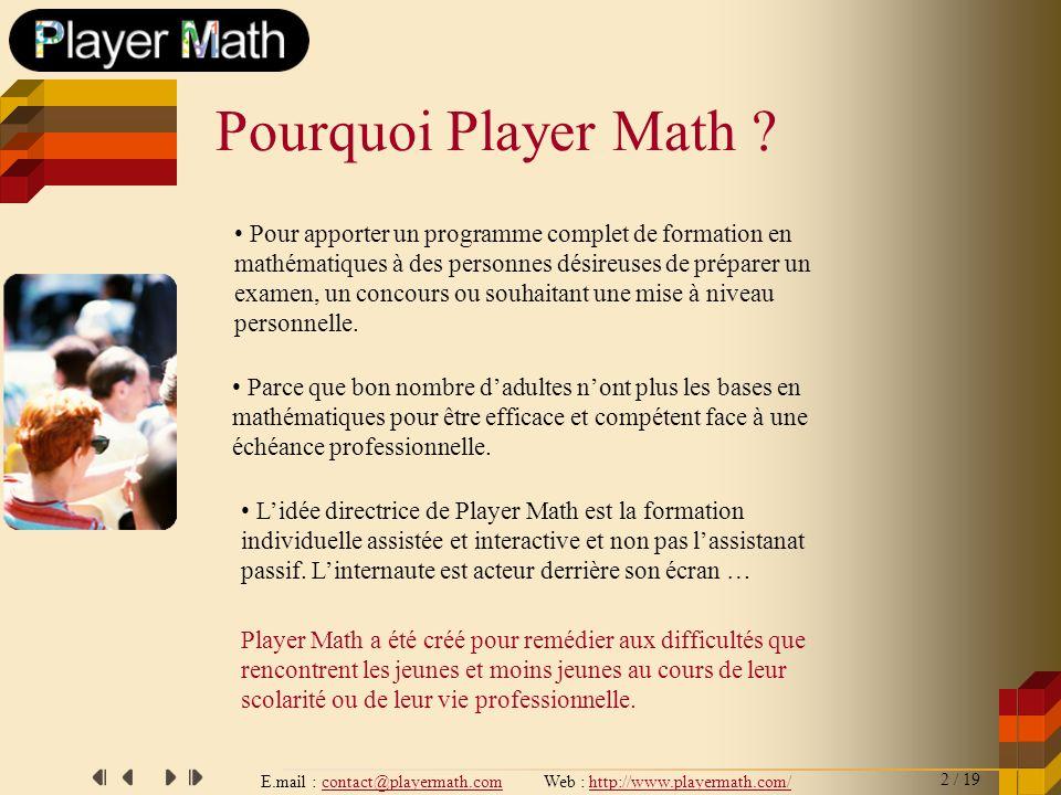 E.mail : contact@playermath.com Web : http://www.playermath.com/ Pour apporter un programme complet de formation en mathématiques à des personnes dési
