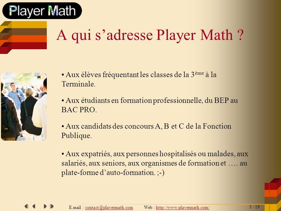 E.mail : contact@playermath.com Web : http://www.playermath.com/ Conformité : Player Math sadapte en permanence aux programmes officiels de lÉducation Nationale et de la Fonction Publique..