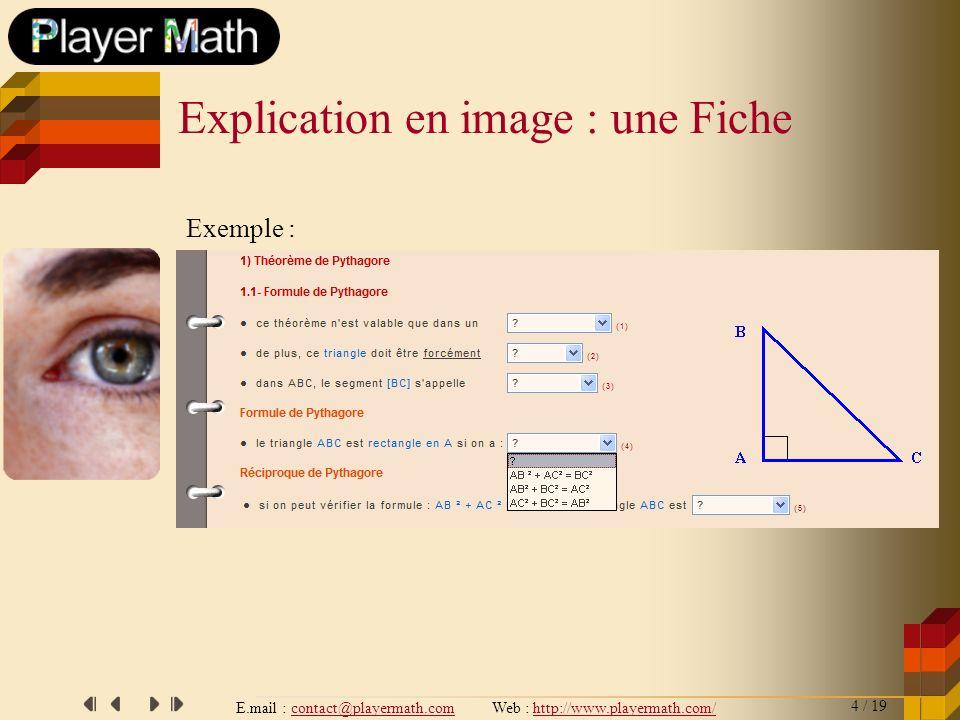 E.mail : contact@playermath.com Web : http://www.playermath.com/ Exemple : Explication en image : un Exercice 6 / 19
