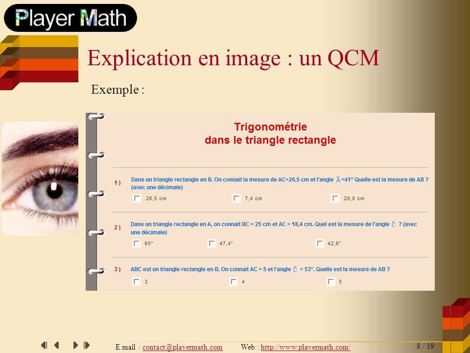 E.mail : contact@playermath.com Web : http://www.playermath.com/ Lévaluation : les fiches et les QCM sont notés sur 20 et ont pour but de présenter la liste des réponses justes ou fausses.