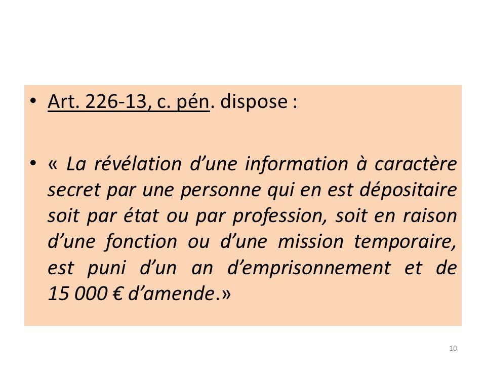 Art. 226-13, c. pén. dispose : « La révélation dune information à caractère secret par une personne qui en est dépositaire soit par état ou par profes