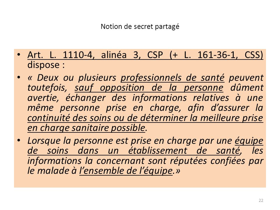 Notion de secret partagé Art. L. 1110-4, alinéa 3, CSP (+ L. 161-36-1, CSS) dispose : « Deux ou plusieurs professionnels de santé peuvent toutefois, s