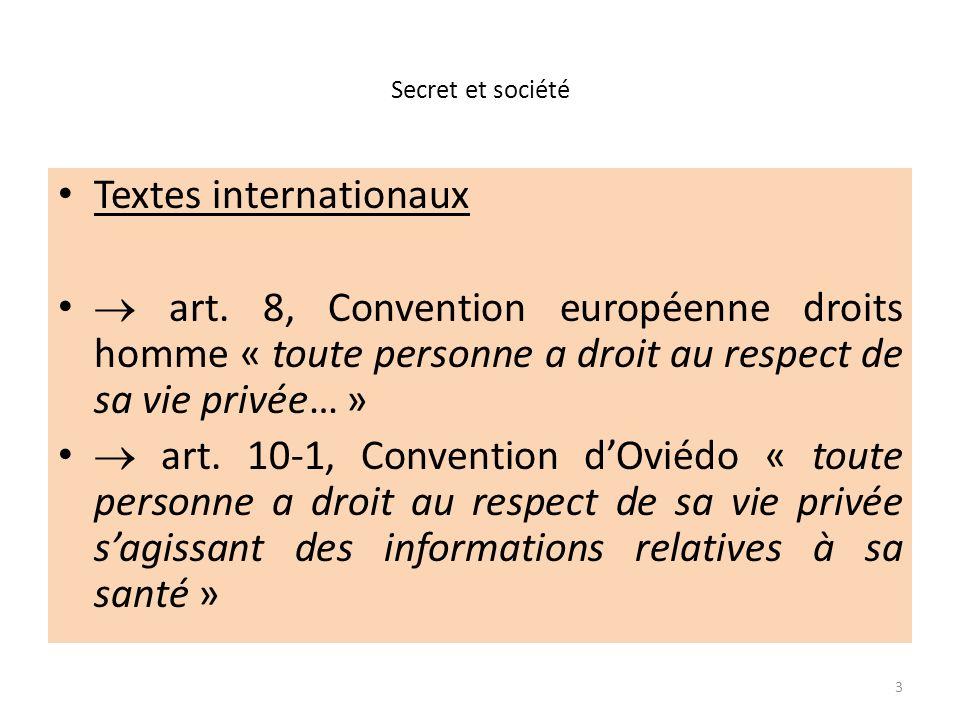 Secret et société Textes internationaux art. 8, Convention européenne droits homme « toute personne a droit au respect de sa vie privée… » art. 10-1,