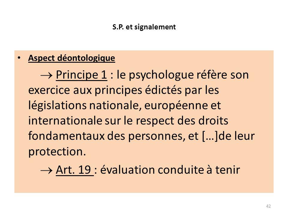 S.P. et signalement Aspect déontologique Principe 1 : le psychologue réfère son exercice aux principes édictés par les législations nationale, europée