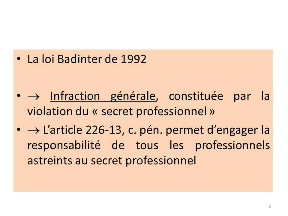 La loi Badinter de 1992 Infraction générale, constituée par la violation du « secret professionnel » Larticle 226-13, c. pén. permet dengager la respo