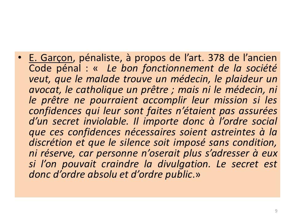 E. Garçon, pénaliste, à propos de lart. 378 de lancien Code pénal : « Le bon fonctionnement de la société veut, que le malade trouve un médecin, le pl