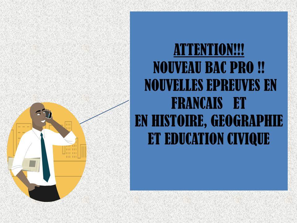ATTENTION!!! NOUVEAU BAC PRO !! NOUVELLES EPREUVES EN FRANCAIS ET EN HISTOIRE, GEOGRAPHIE ET EDUCATION CIVIQUE