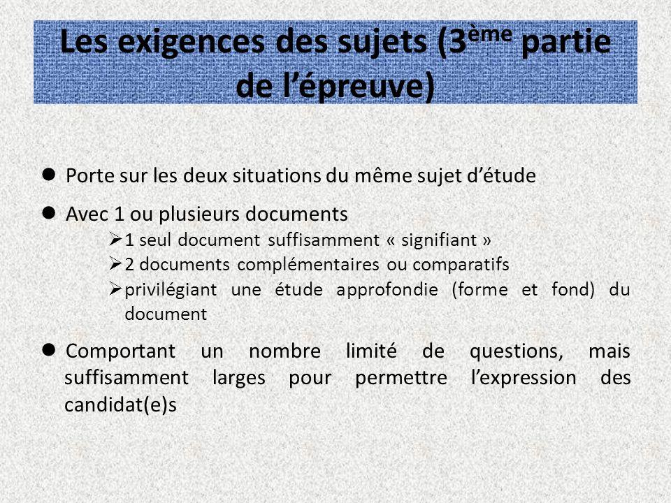 Les exigences des sujets (3 ème partie de lépreuve) Porte sur les deux situations du même sujet détude Avec 1 ou plusieurs documents 1 seul document s