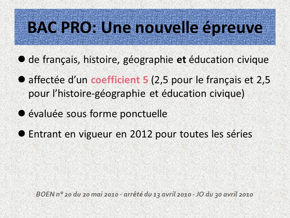 BAC PRO: Une nouvelle épreuve de français, histoire, géographie et éducation civique affectée dun coefficient 5 (2,5 pour le français et 2,5 pour lhis