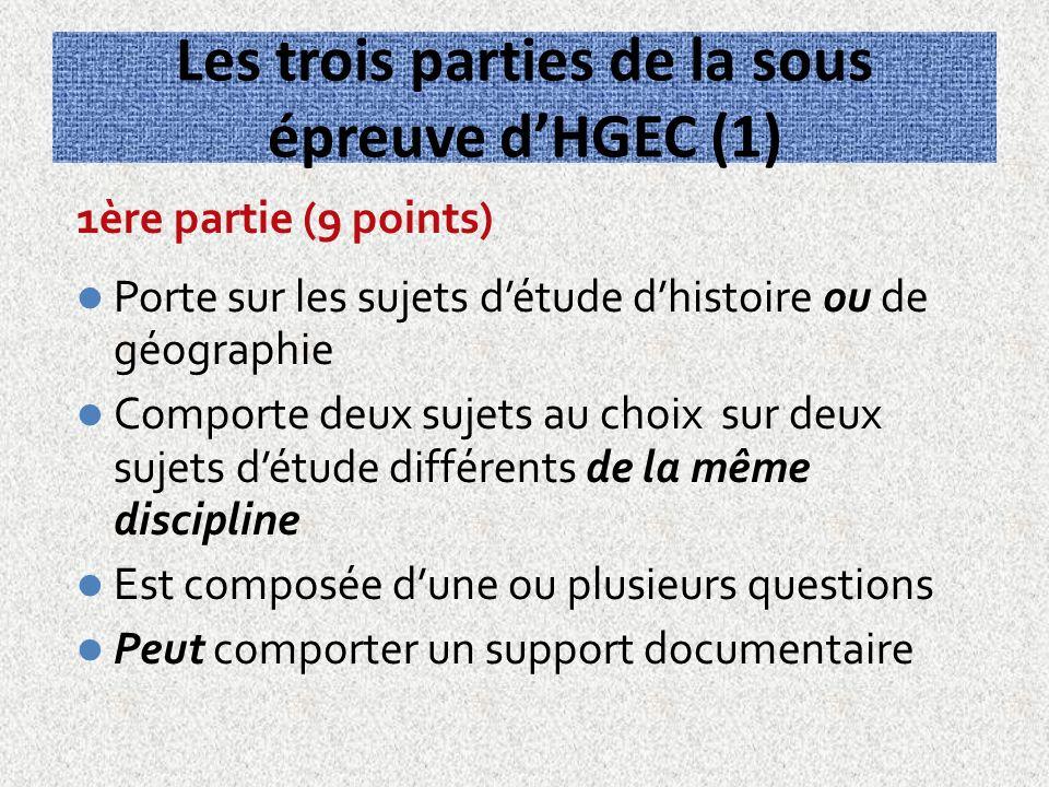 Les trois parties de la sous épreuve dHGEC (1) 1ère partie (9 points) Porte sur les sujets détude dhistoire ou de géographie Comporte deux sujets au c