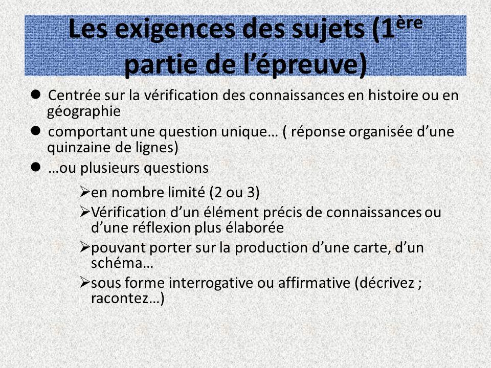 Les exigences des sujets (1 ère partie de lépreuve) Centrée sur la vérification des connaissances en histoire ou en géographie comportant une question