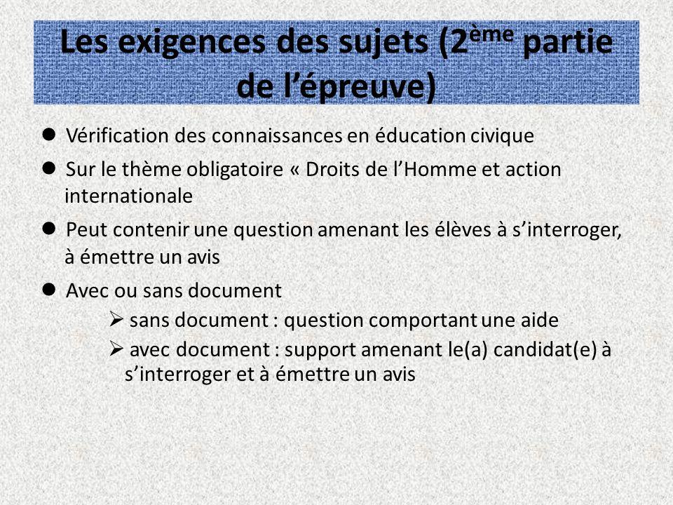 Les exigences des sujets (2 ème partie de lépreuve) Vérification des connaissances en éducation civique Sur le thème obligatoire « Droits de lHomme et