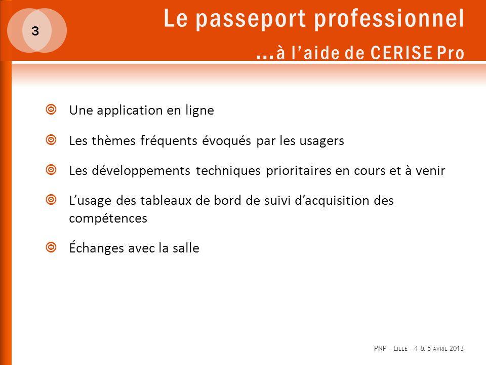 C ERISE PRO AU SERVICE DU PASSEPORT Une application en ligne : https://www.cerise-pro.fr/0310094J/ PNP - L ILLE - 4 & 5 AVRIL 2013 4