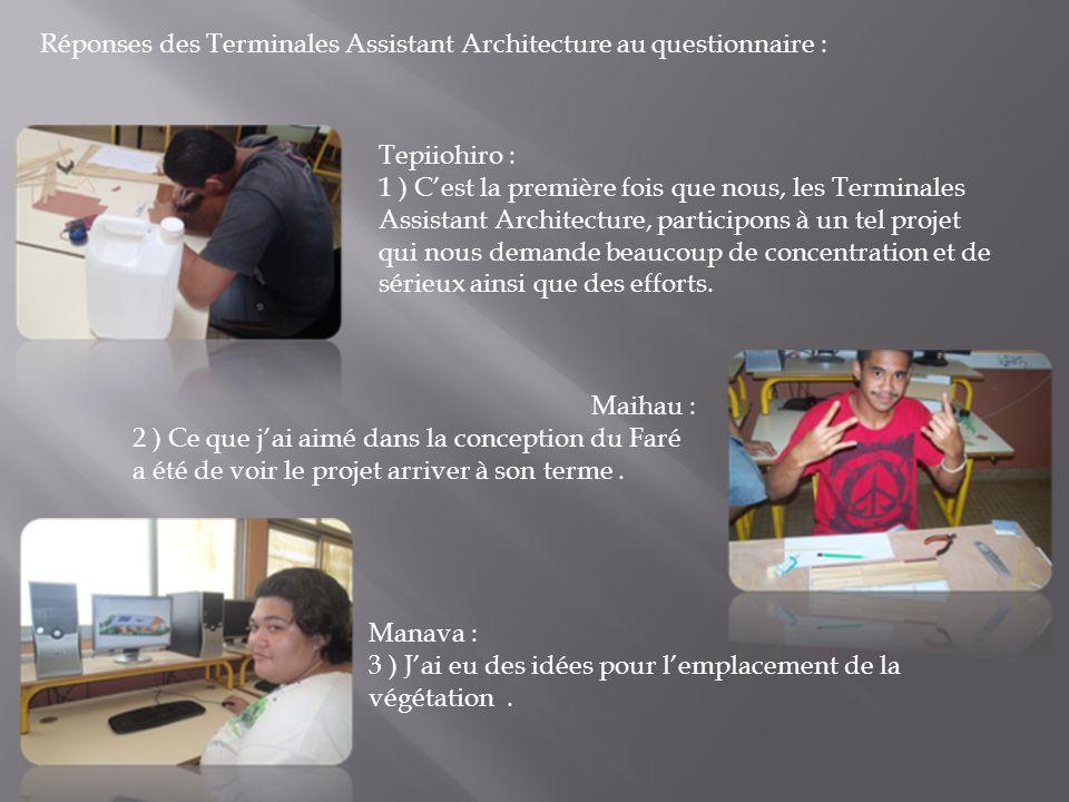 Réponses des Terminales Assistant Architecture au questionnaire : Tepiiohiro : 1 ) Cest la première fois que nous, les Terminales Assistant Architectu